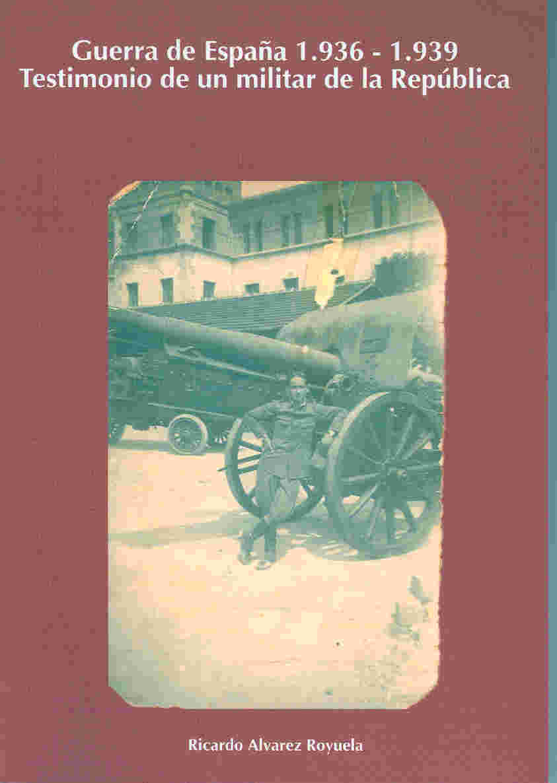 Guerra de España 1936-1939. Testimonio de un militar de la Républica