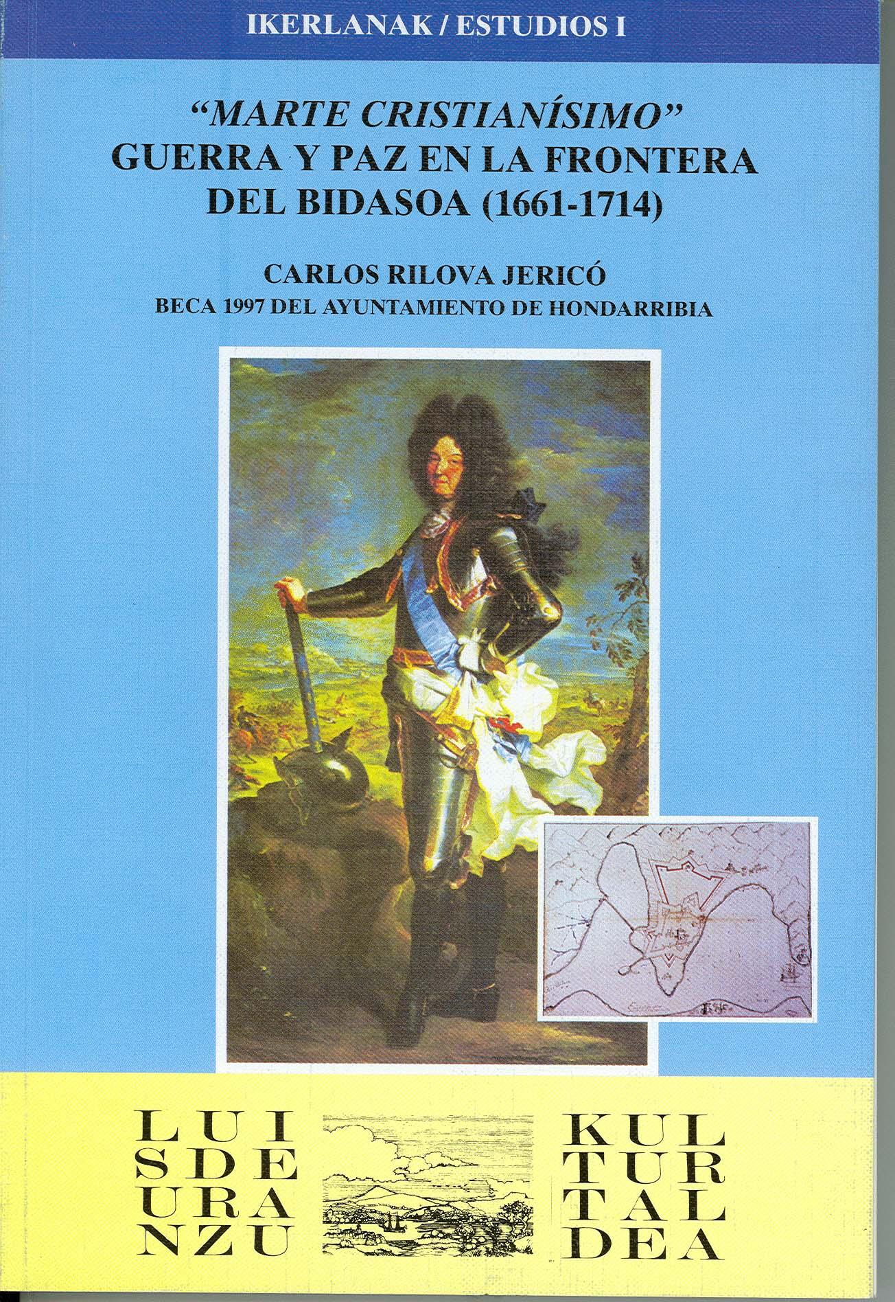 MARTE CRISTIANÍSIMO. GUERRA Y PAZ EN LA FRONTERA DEL BIDASOA. 1661-1714. UNA INVESTIGACIÓN SOBRE LOS