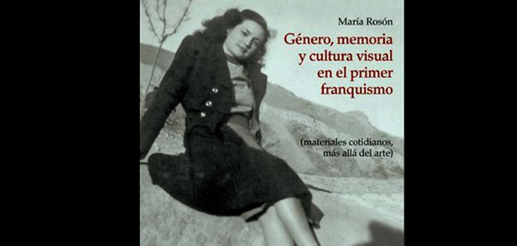 Género, memoria y cultura visual en el primer franquismo. María Rosón Villena
