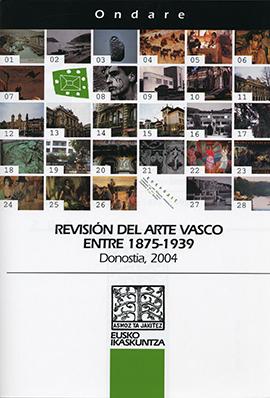 1875 eta 1939 bitarteko Euskal Artearen Berrikusketa. Revisión del Arte Vasco entre 1875-1939